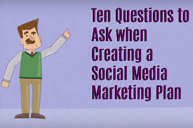 questions to ask when creating a social media marketing plan