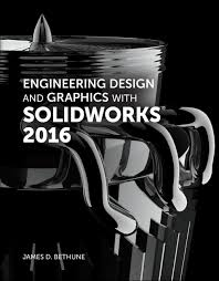 Engineering Design With Solidworks 2016 Engineering Design And Graphics With Solidworks 2016 2