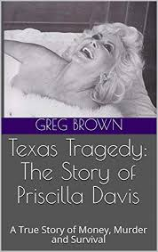 Amazon.com: Texas Tragedy: The Story of Priscilla Davis: A True Story of  Money, Murder and Survival eBook: Brown, Greg: Kindle Store