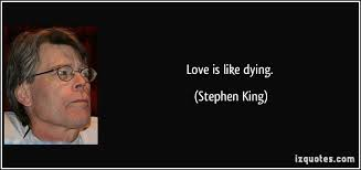 Stephen King Quotes On Love Custom Love Is Like Dying