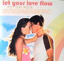 Let Your Love Flow: 70s Soft Rock
