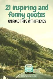Road Quotes Mesmerizing 48 Inspiring And Funny Quotes On Road Trips With Friends 48Challenges
