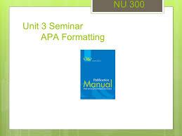 Apa Formation Nu 300 Unit 3 Seminar Apa Formatting Ppt Video Online Download