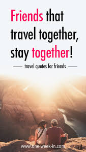Photo Quotes About Friendship 100 BEST Quotes for Traveling with your FRIENDS Collection 100 47