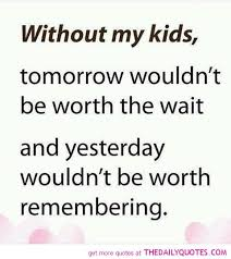 Love My Kids Quotes Magnificent Without My Kids Quotes Motivational Love Life Quotes Sayings Poems