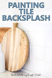 tips and tricks for painting tile backsplash in the kitchen