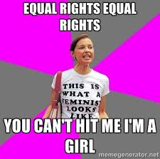 EQUAL RIGHTS EQUAL RIGHTS YOU CAN'T HIT ME I'M A GIRL - Feminist ... via Relatably.com