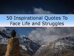 Quotes About Life Struggles Best 48 Inspirational Quotes To Face Life And Struggles