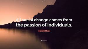 "Social Change Quotes Best Margaret Mead Quote ""All Social Change Comes From The Passion Of"