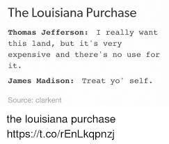the louisiana purchase thomas jefferson really want this land but thomas jefferson yo and louisiana the louisiana purchase thomas jefferson really want