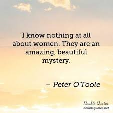 Amazing Beautiful Quotes Best Of I Know Nothing At All About Women They Are An Amazing Beautiful