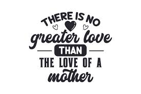These are released under creative. There Is No Greater Love Than The Love Of A Mother Svg Cut File By Creative Fabrica Crafts Creative Fabrica