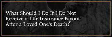 How to get a life. What To Do If You Don T Receive A Life Insurance Payout Kbg Injury Law