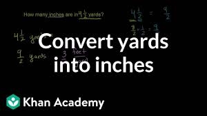 Converting Yards Into Inches Video Khan Academy