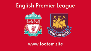 English Premier League: West Ham vs Liverpool Preview, Line Up and Live  Info - Footem7