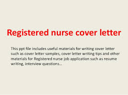 registered nurse cover letterregistered nurse cover letter this ppt file includes useful materials for writing cover letter such as