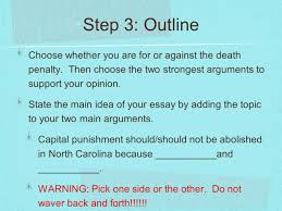 writing act persuasive essays step analyze the prompt first  step 3 outline choose whether you are for or against the death penalty