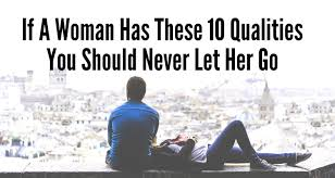 beautiful quotes if a w has these 10 qualities you should a good w be hard to but they do exist if you a w the following qualities never let her go because she is the right one for