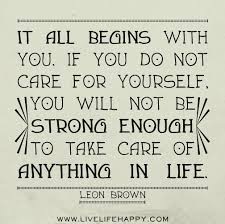 Take Care Of Yourself Quotes Beauteous It All Begins With You Live Life Happy