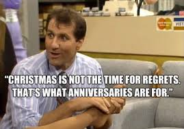 Al Bundy Quotes Interesting Christmas Is Not The Time For Regrets That's What Anniversaries Are