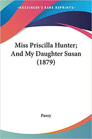 Miss Priscilla Hunter; And My Daughter Susan (1879): Amazon.co.uk: Pansy:  9780548581889: Books