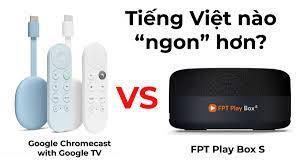 So sánh Google Chromecast with Google Tv và FPT Play Box S