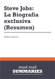 Resumen Steve Jobs La Biografia Exclusiva Walter Isaacson Must