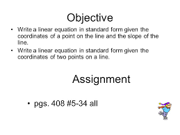 objective write a linear equation in standard form given the coordinates of a point on the