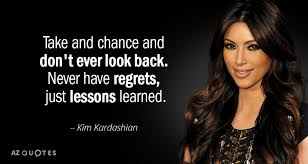 Kim Kardashian Quote Take And Chance And Don't Ever Look Back Interesting Kardashian Quotes