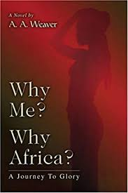 Why Me? Why Africa?: A Journey To Glory: Amazon.co.uk: Weaver, Avis:  9780595395293: Books