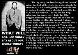 What Will Sgt Joe Friday Say About World Today By Fadetoblack88 On