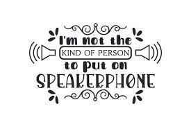 I M Not The Kind Of Person To Put On Speakerphone Svg Cut File By Creative Fabrica Crafts Creative Fabrica