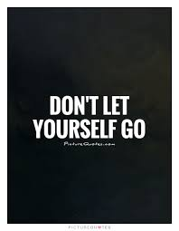 Letting Yourself Go Quotes Best of Quotes About Letting Yourself Go
