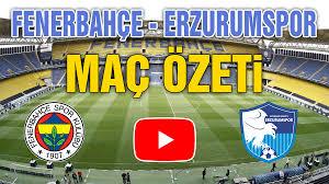 Fenerbahçe (3-1) Erzurumspor Maç Özeti izle Bein Sports Youtube FB BB  Erzurum özet ve golleri izle, maç sonucu skor kaç kaç sonuçlandı? - Kayseri  Tempo