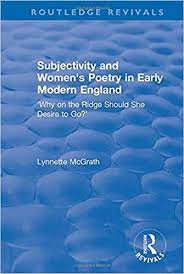 Amazon.com: Subjectivity and Women's Poetry in Early Modern England: Why on  the Ridge Should She Desire to Go? (9781138741157): McGrath, Lynnette: Books