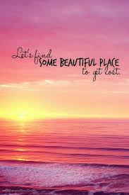 Images Of Some Beautiful Quotes Best Of Let's Find Some Beautiful Place To Get Lost Picture Quotes