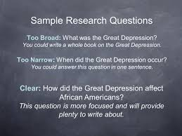 unit investigation research questions what is a research question  sample research questions too broad what was the great depression
