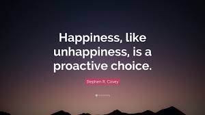 "Happiness Quote Interesting Stephen R Covey Quote ""Happiness Like Unhappiness Is A Proactive"