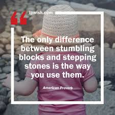 The Only Difference Between Stumbling Blocks And Stepping