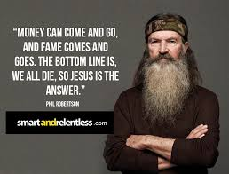Christian Money Quotes Best Of Top 24 Phil Robertson Quotes Smartandrelentless