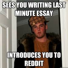 scumbag steve memes quickmeme sees you writing last minute essay introduces you to reddit