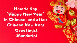 Chinese new year, also known as the spring festival or the lunar new year, will be celebrated by millions of people around the world this week. How To Say Happy New Year In Chinese Other Popular Lunar New Year Greetings