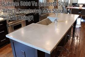 sakrete 5000 vs quikrete 5000 which countertop mix should you be using