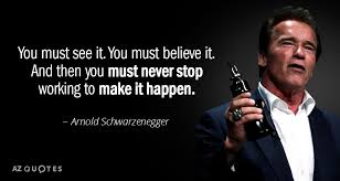 Arnold Schwarzenegger Quotes Mesmerizing Arnold Schwarzenegger Quote You Must See It You Must Believe It
