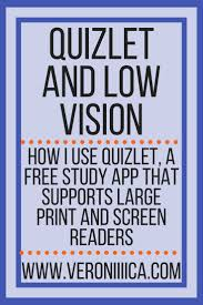 quizlet and low vision how i use quizlet a free study app that supports