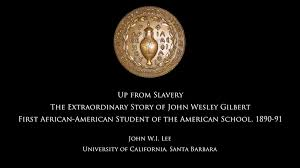 Up from Slavery: The Extraordinary Story of John Wesley Gilbert, First  African-American Student of the American School, 1890-91 on Vimeo