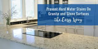 prevent hard water stains on granite and stone surfaces the easy way2 min read