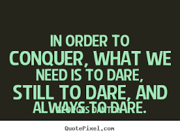 Dare Quotes Inspirational quotes In order to conquer what we need is to dare 66