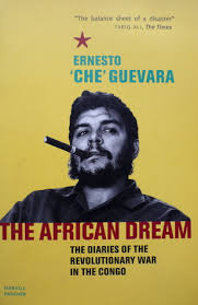 the african dream the diaries of the revolutionary war in the  the african dream the diaries of the revolutionary war in the congo by ernesto che guevara