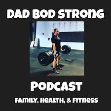 The Dad Bod Strong Podcast Podcast Listen Reviews Charts
